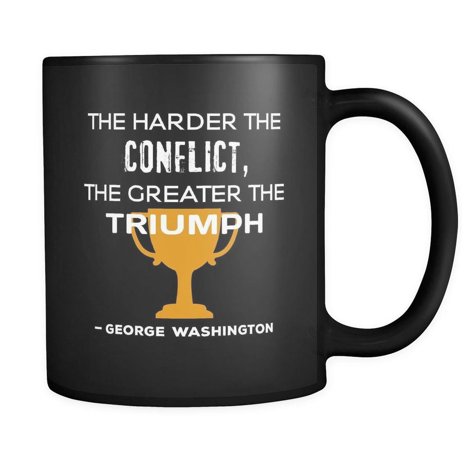 Presidents USA Mug - The harder the conflict, the greater the triumph. - George Washington - 11oz Black Mug