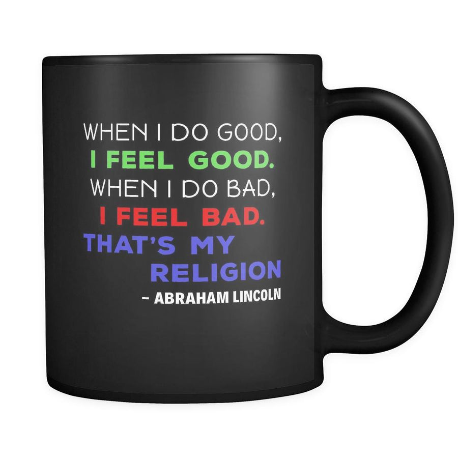 Presidents USA Mug - When I do good, I feel good. When I do bad, I feel bad. - Lincoln - 11oz Black Mug