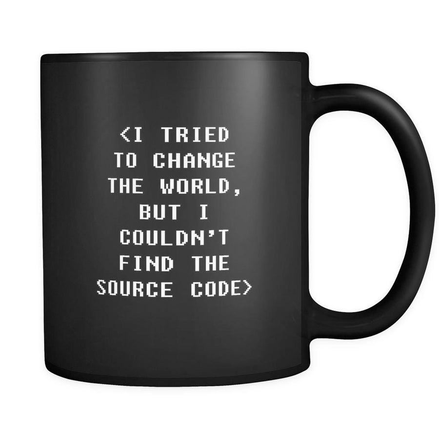 Programmers I tried to change the world but I couldn't find the source code 11oz Black Mug