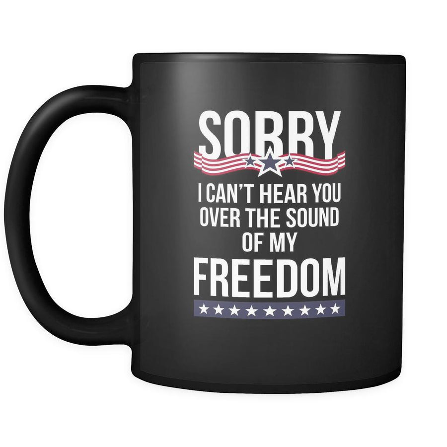 Proud American mug Sorry I can't hear you over the sound of my freedom , 11oz Black-Drinkware-Teelime | shirts-hoodies-mugs