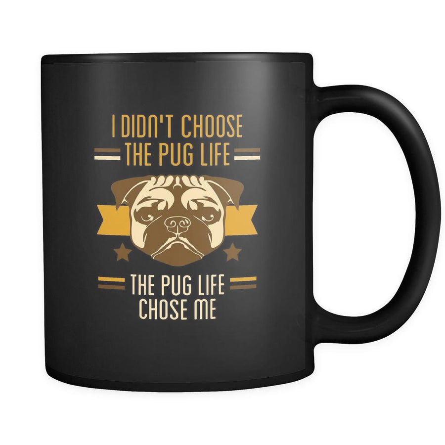 Pug I didn't choose the pug life the pug life chose me 11oz Black Mug