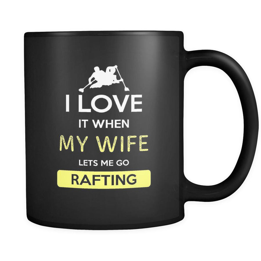Rafting - I love it when my wife lets me go Rafting - 11oz Black Mug-Drinkware-Teelime | shirts-hoodies-mugs