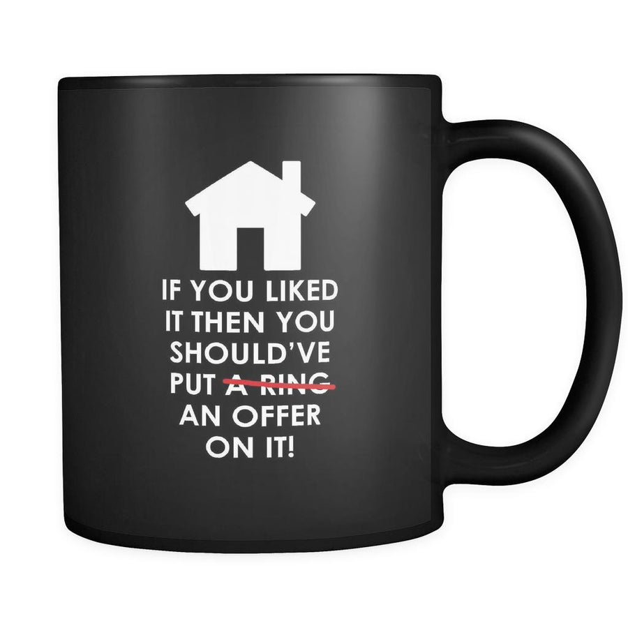 Real Estate If you liked it then you should've put an offer on it! 11oz Black Mug-Drinkware-Teelime | shirts-hoodies-mugs