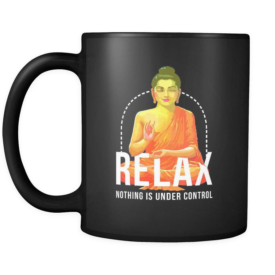 Relax nothing is under control mug - Buddhist gifts Buddhist mugs Buddhist gifts for women,gifts for men (11oz) Black-Drinkware-Teelime | shirts-hoodies-mugs