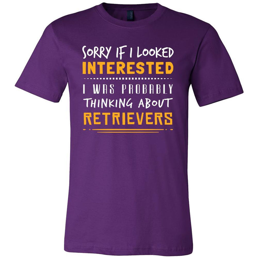 Retrievers Shirt - Sorry If I Looked Interested, I think about Retrievers  - Dog Lover Gift