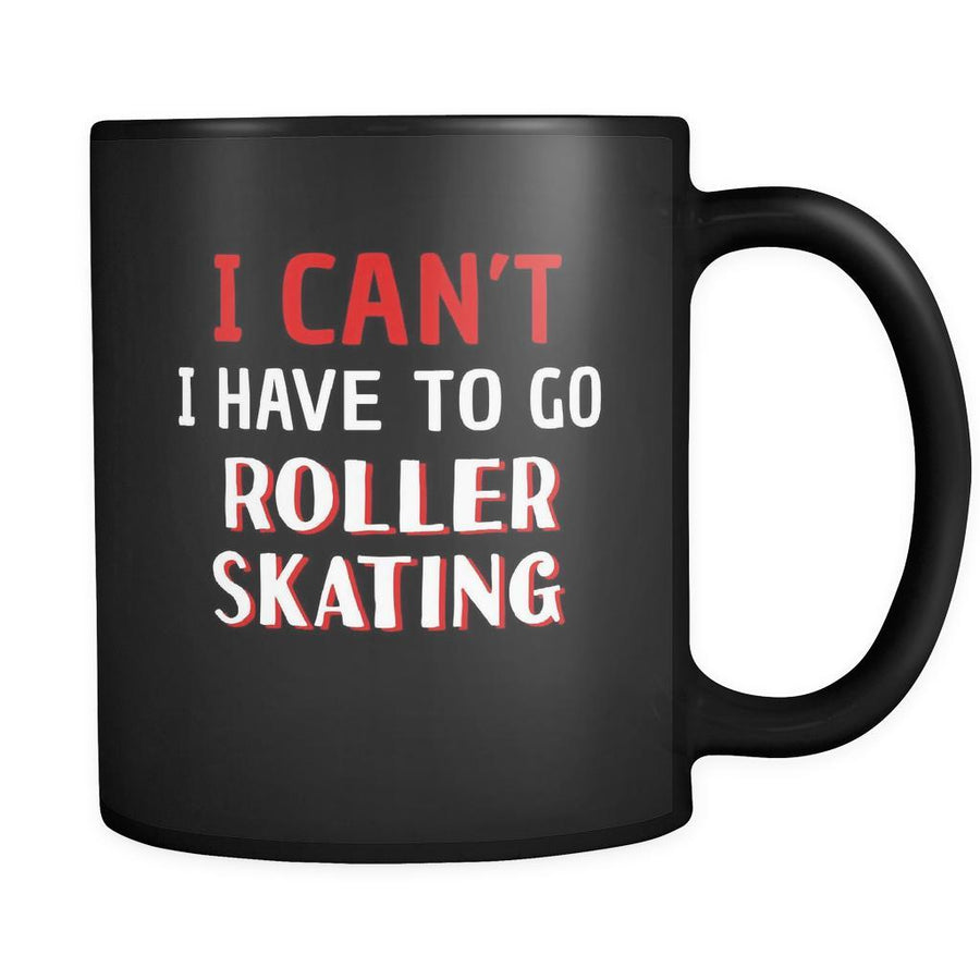 Roller skating I Can't I Have To Go Roller skating 11oz Black Mug-Drinkware-Teelime | shirts-hoodies-mugs