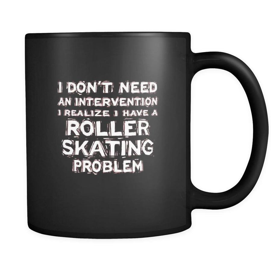 Roller skating I don't need an intervention I realize I have a Roller skating problem 11oz Black Mug-Drinkware-Teelime | shirts-hoodies-mugs
