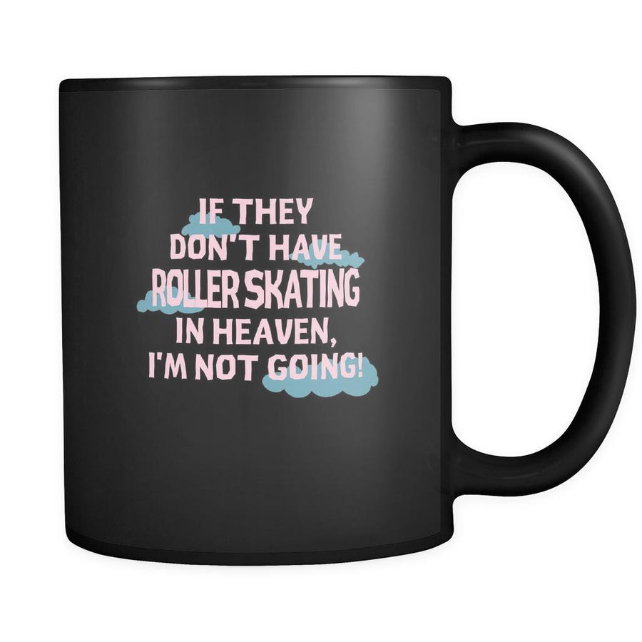 Roller skating If they don't have Roller skating in heaven I'm not going 11oz Black Mug-Drinkware-Teelime | shirts-hoodies-mugs