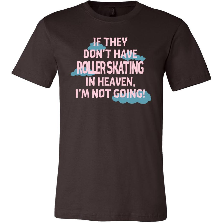 Roller skating Shirt - If they don't have Roller skating in heaven I'm not going- Hobby Gift-T-shirt-Teelime | shirts-hoodies-mugs