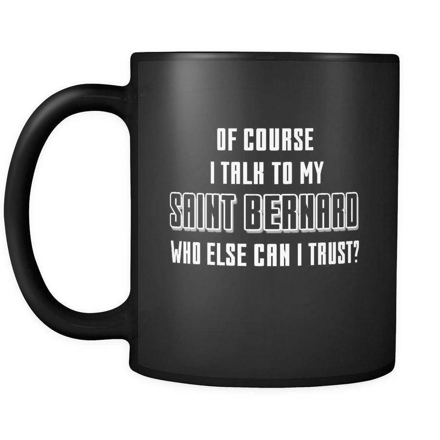 Saint Bernard I Talk To My Saint Bernard 11oz Black Mug