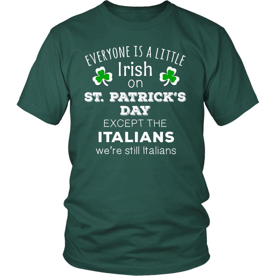 "Saint Patrick's Day - "" Everyone is a little Irish, except Italians "" - T-shirt"