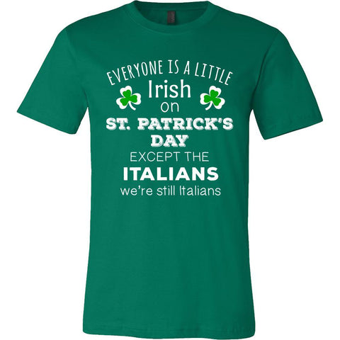"Saint Patrick's Day - "" Everyone is a little Irish, except Italians "" - T-shirt-T-shirt-Teelime 