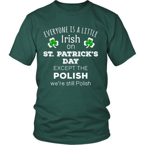"Saint Patrick's Day - "" Everyone is a little Irish, except Polish "" - custom made funny t-shirts.-T-shirt-Teelime 