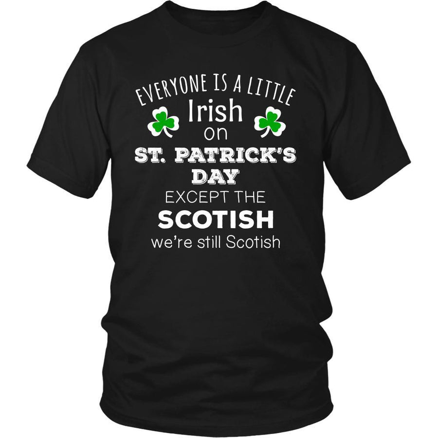 "Saint Patrick's Day - "" Everyone is a little Irish, except Scotish "" - custom made  funny t-shirts."