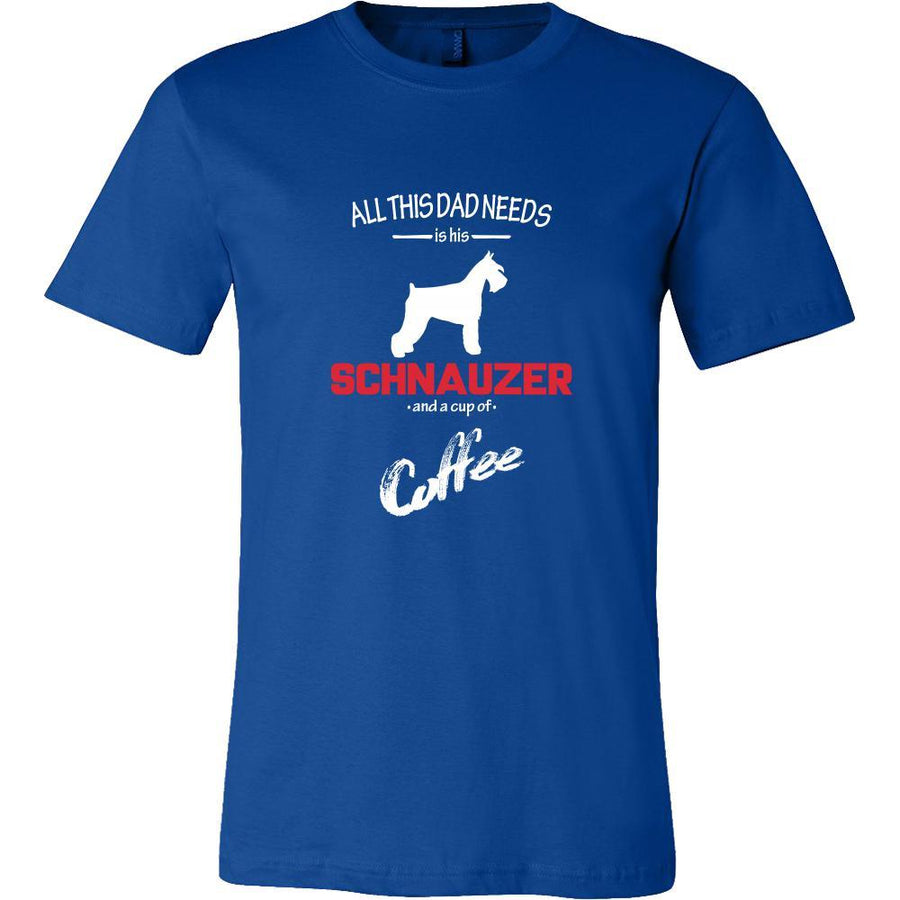 Schnauzer Dog Lover Shirt - All this Dad needs is his Schnauzer and a cup of coffee Father Gift