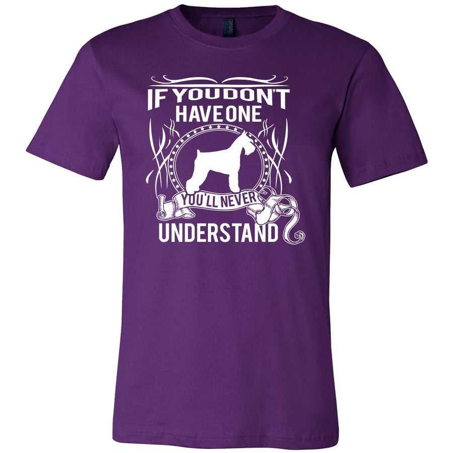 Schnauzer Shirt - If you don't have one you'll never understand- Dog Lover Gift