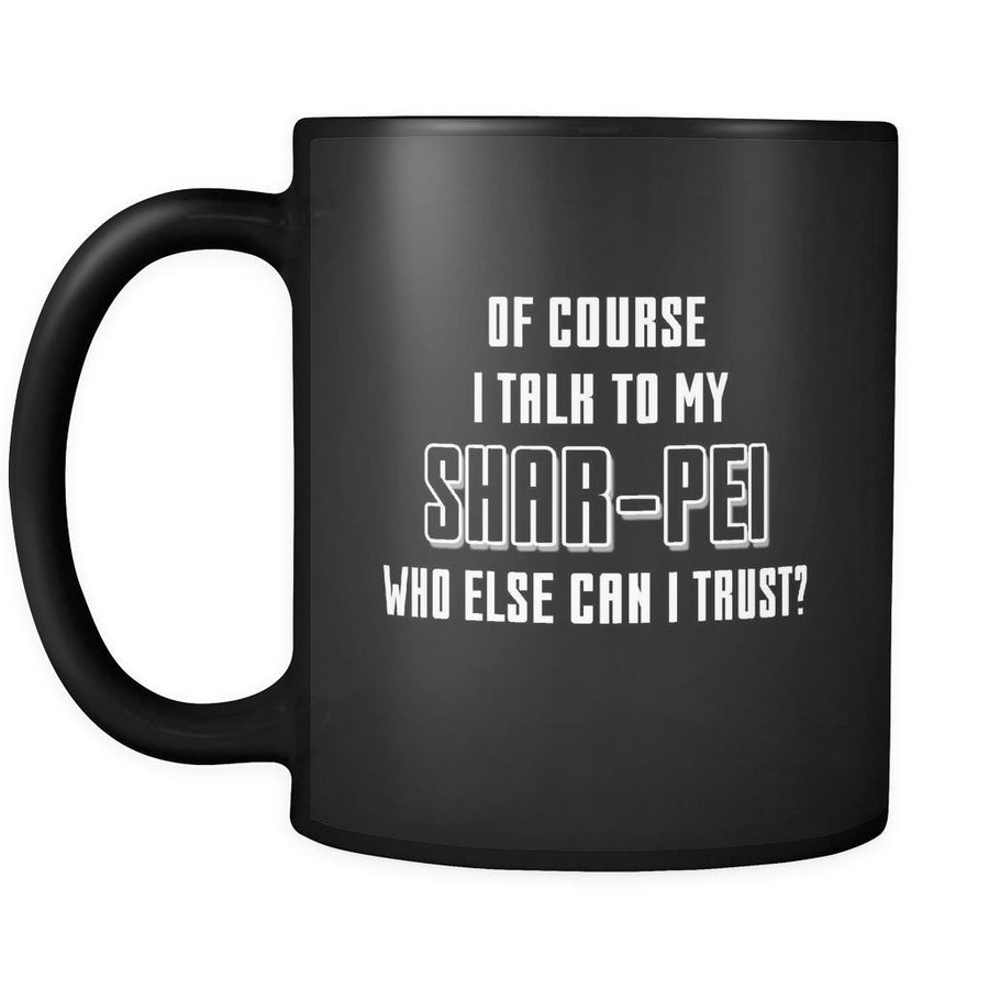 Shar-Pei I Talk To My Shar-Pei 11oz Black Mug-Drinkware-Teelime | shirts-hoodies-mugs