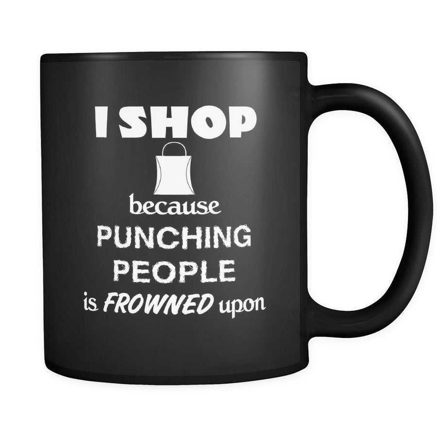 Shopping - I shop because punching people is frowned upon - 11oz Black Mug-Drinkware-Teelime | shirts-hoodies-mugs