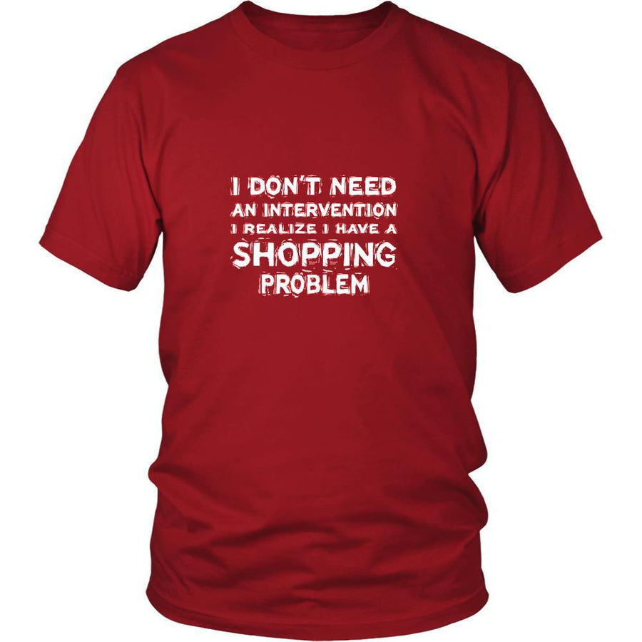 Shopping Shirt - I don't need an intervention I realize I have a Shopping problem- Hobby Gift-T-shirt-Teelime | shirts-hoodies-mugs