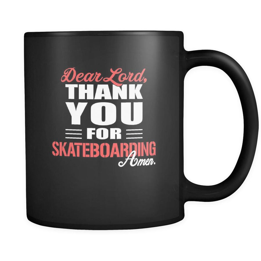 Skateboarding Dear Lord, thank you for Skateboarding Amen. 11oz Black Mug