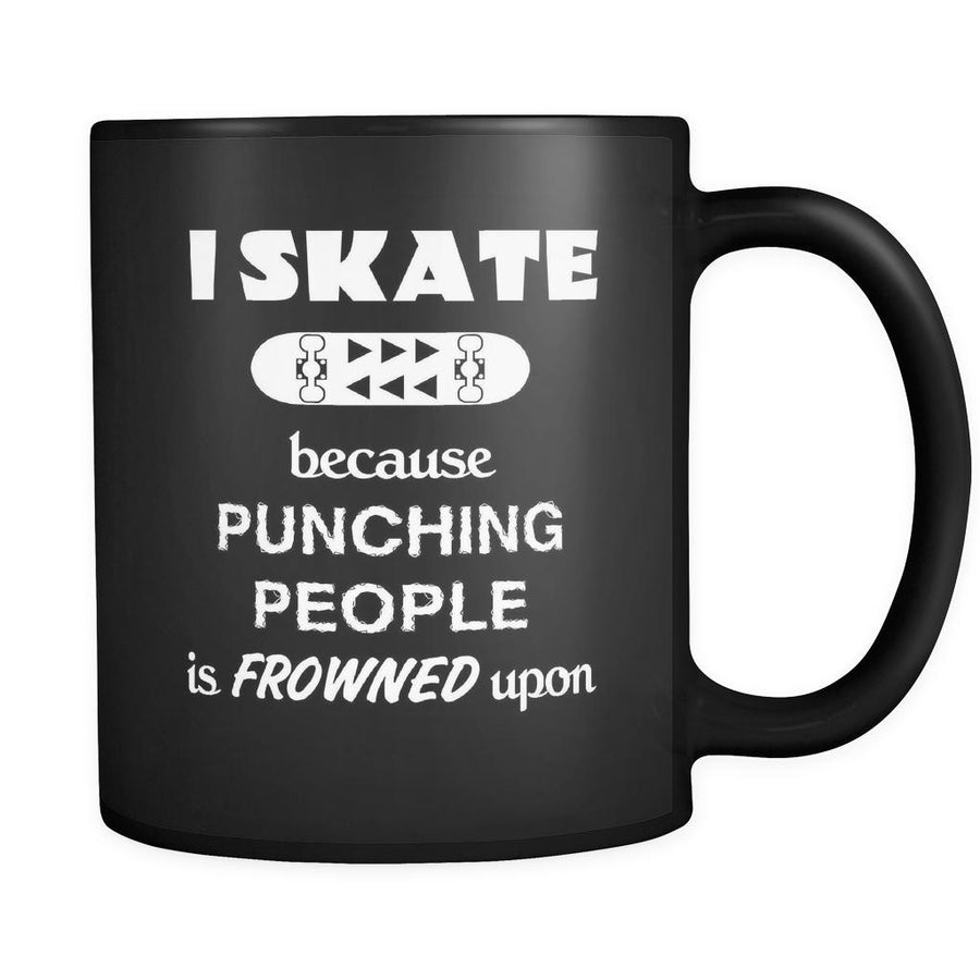 Skateboarding - I Skate because punching people is frowned upon - 11oz Black Mug