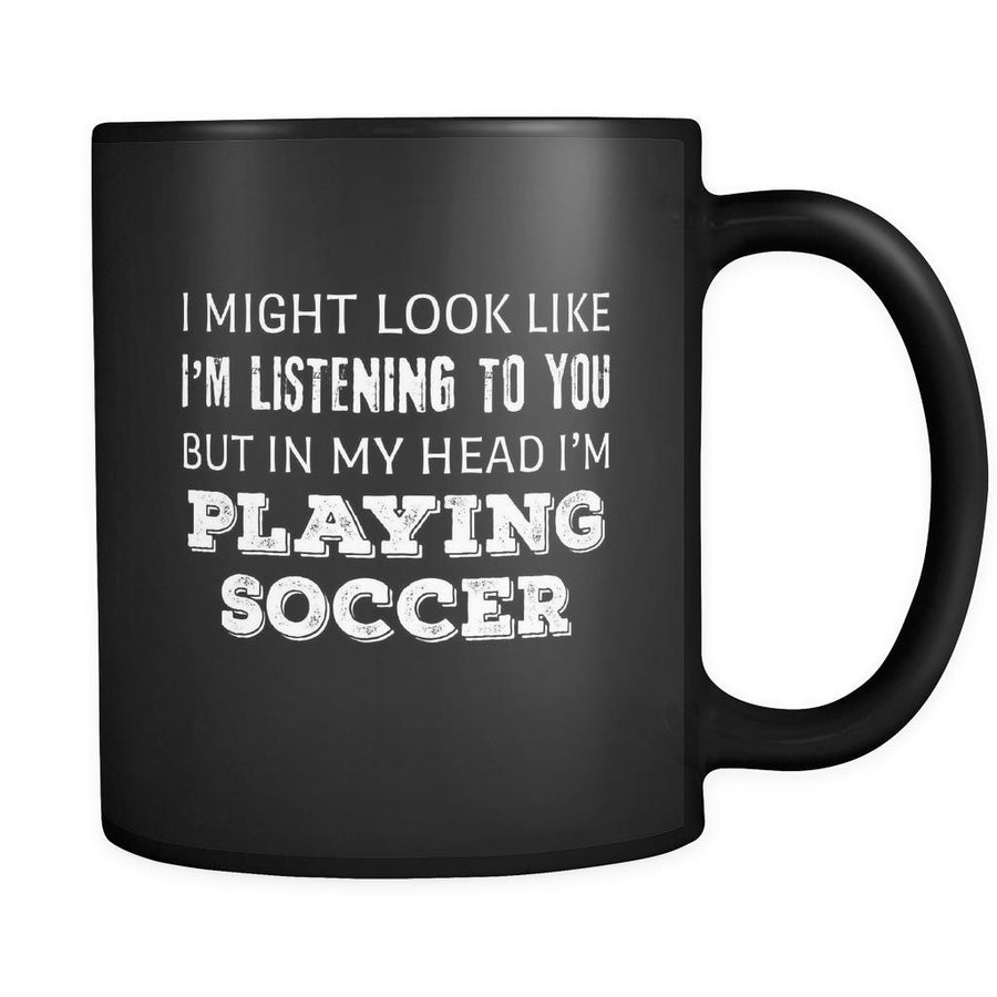 Soccer I Might Look Like I'm Listening But In My Head I'm Playing Soccer 11oz Black Mug-Drinkware-Teelime | shirts-hoodies-mugs
