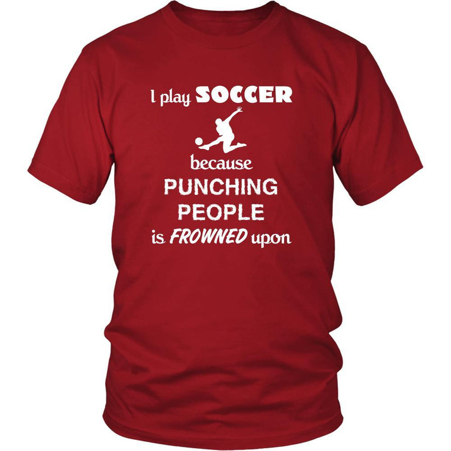 Soccer - I play Soccer because punching people is frowned upon - Sport Shirt-T-shirt-Teelime | shirts-hoodies-mugs
