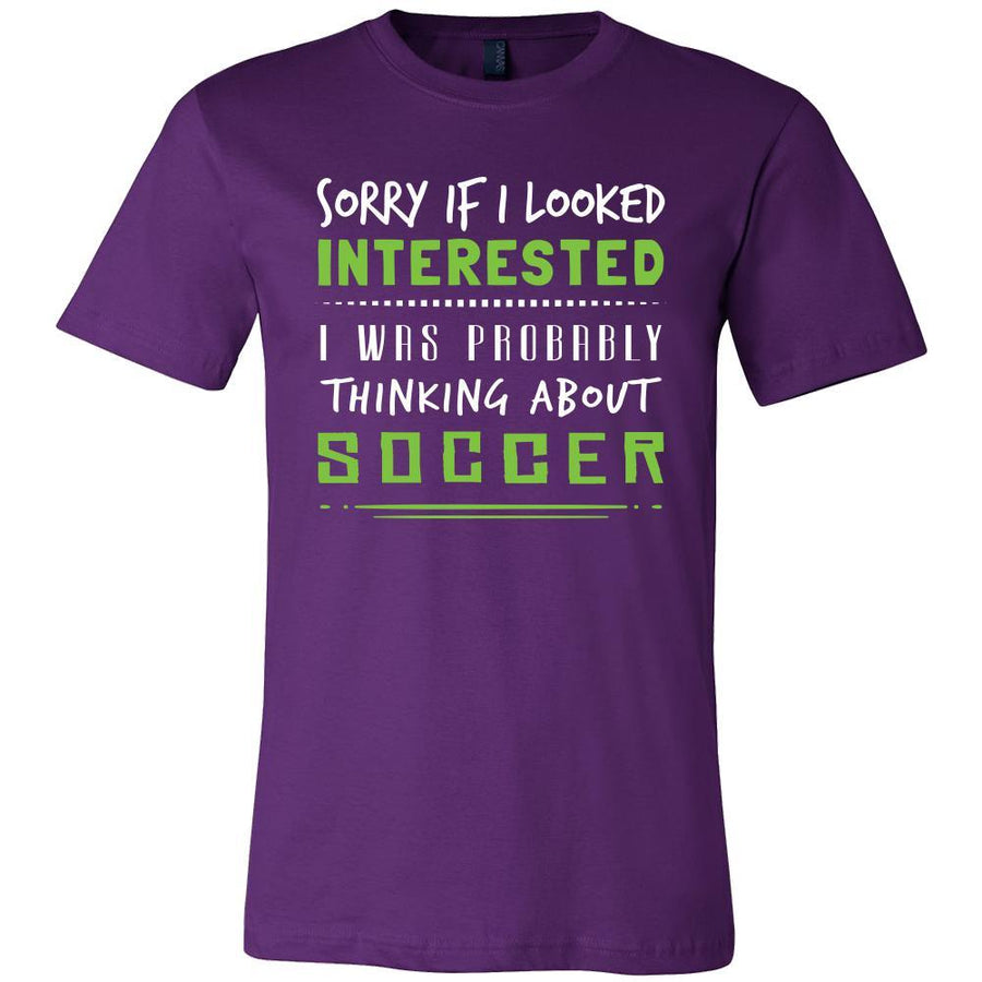 Soccer Shirt - Sorry If I Looked Interested, I think about Soccer - Sport Gift-T-shirt-Teelime | shirts-hoodies-mugs