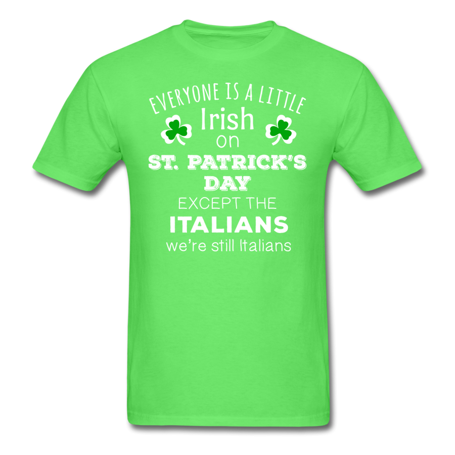 St. Patrick's Day - Everyone is a little Irish, Except Italians - Unisex T-Shirt-Men's T-Shirt-Teelime | shirts-hoodies-mugs