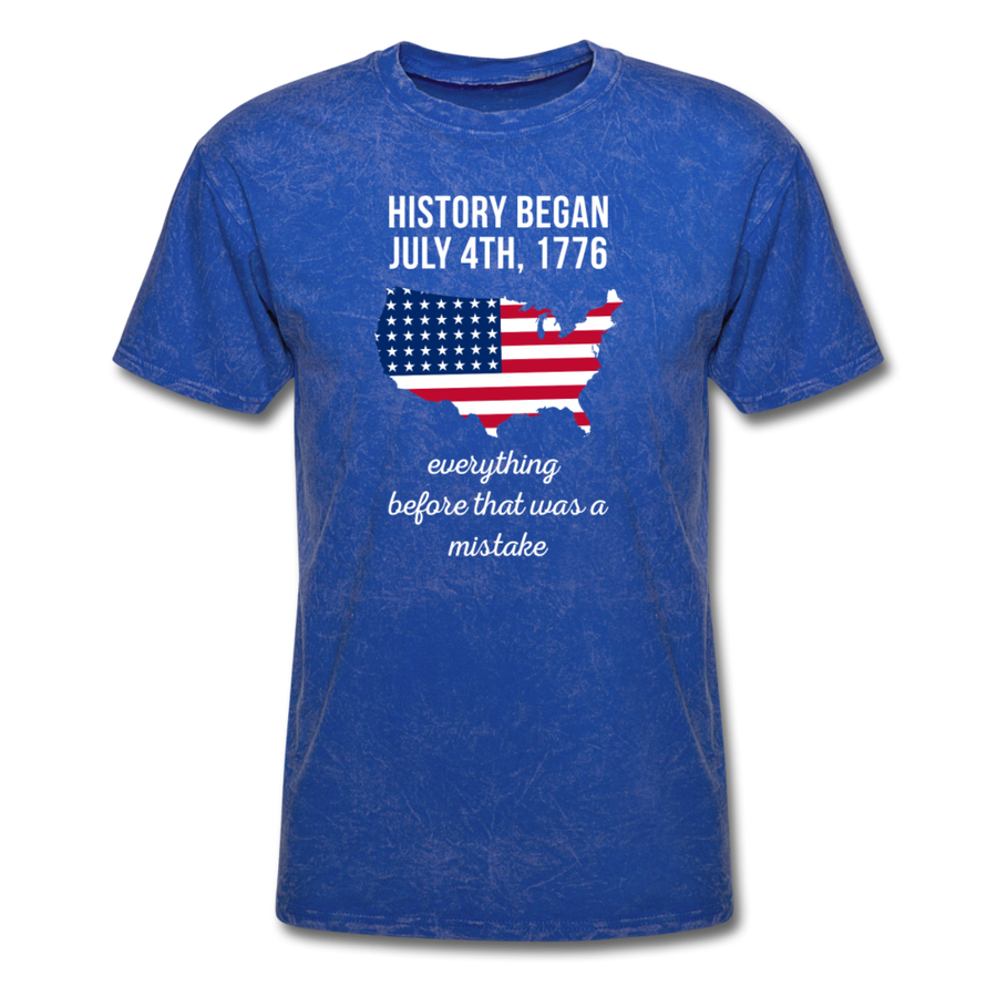 History Began July 4th, 1776 Everything Before That Was a Mistake Unisex T-Shirt
