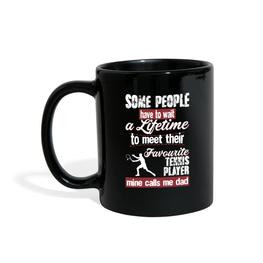 Some People Have To Wait A Lifetime To Meet Their Favorite Tennis Player Mine Calls Me Dad Full color Mug