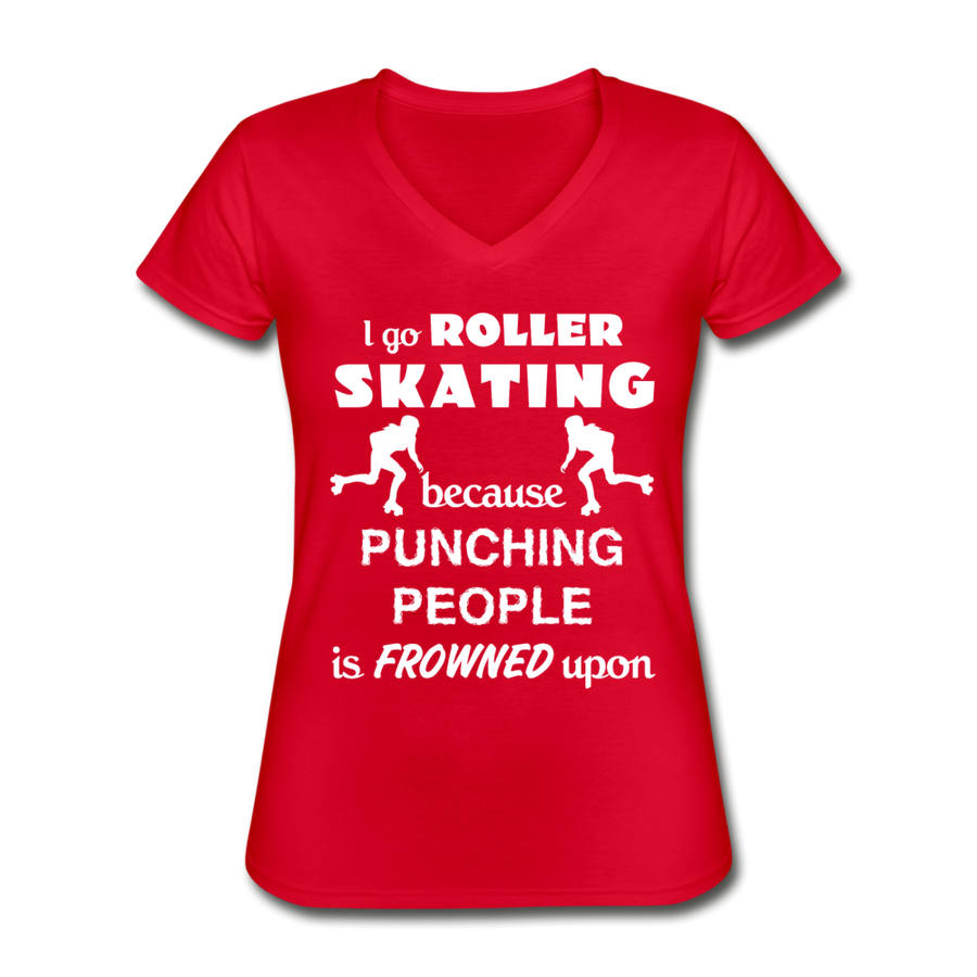 I go Roller skating because punching people is frowned upon Women's V-Neck T-Shirt