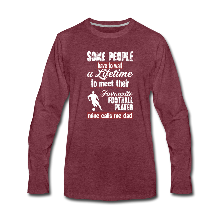 Some people have to wait a lifetime to meet their favorite Football player mine calls me dad Unisex Longsleeve-Men's Premium Long Sleeve T-Shirt | Spreadshirt 875-Teelime | shirts-hoodies-mugs