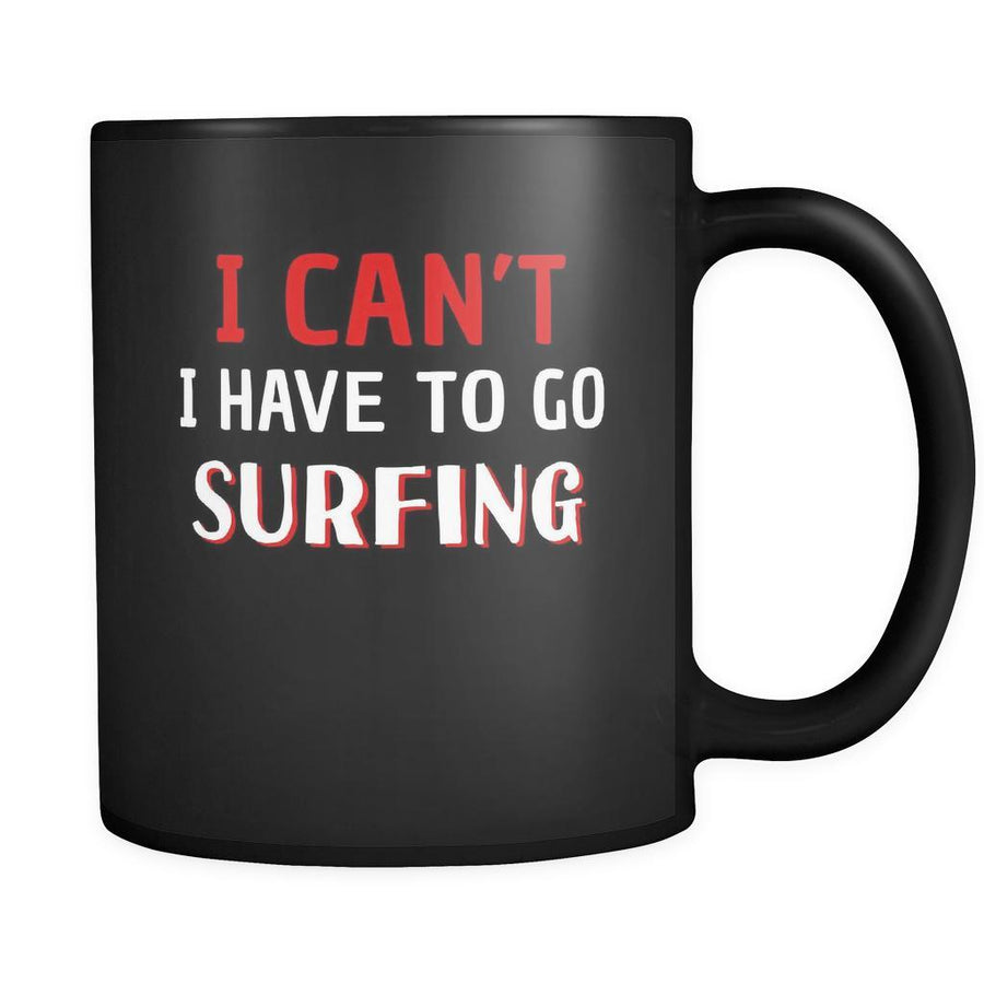 Surfing I Can't I Have To Go Surfing 11oz Black Mug-Drinkware-Teelime | shirts-hoodies-mugs
