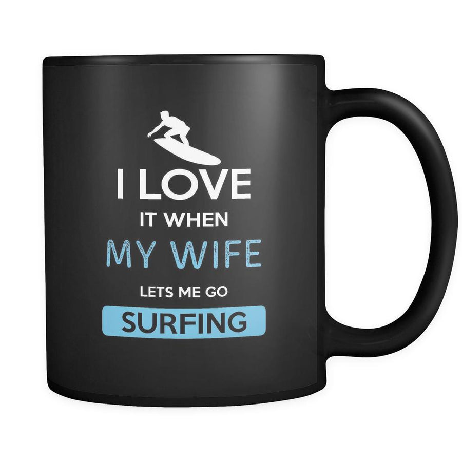 Surfing - I love it when my wife lets me go Surfing - 11oz Black Mug