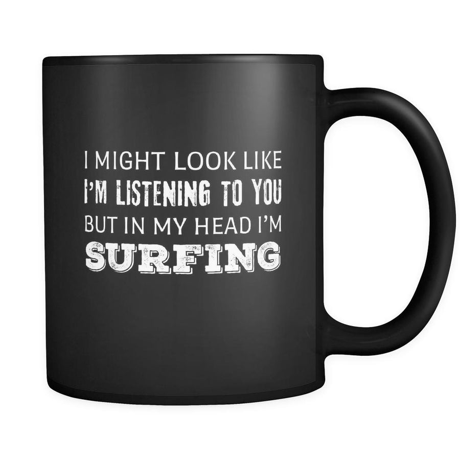 Surfing I Might Look Like I'm Listening But In My Head I'm Surfing 11oz Black Mug-Drinkware-Teelime | shirts-hoodies-mugs