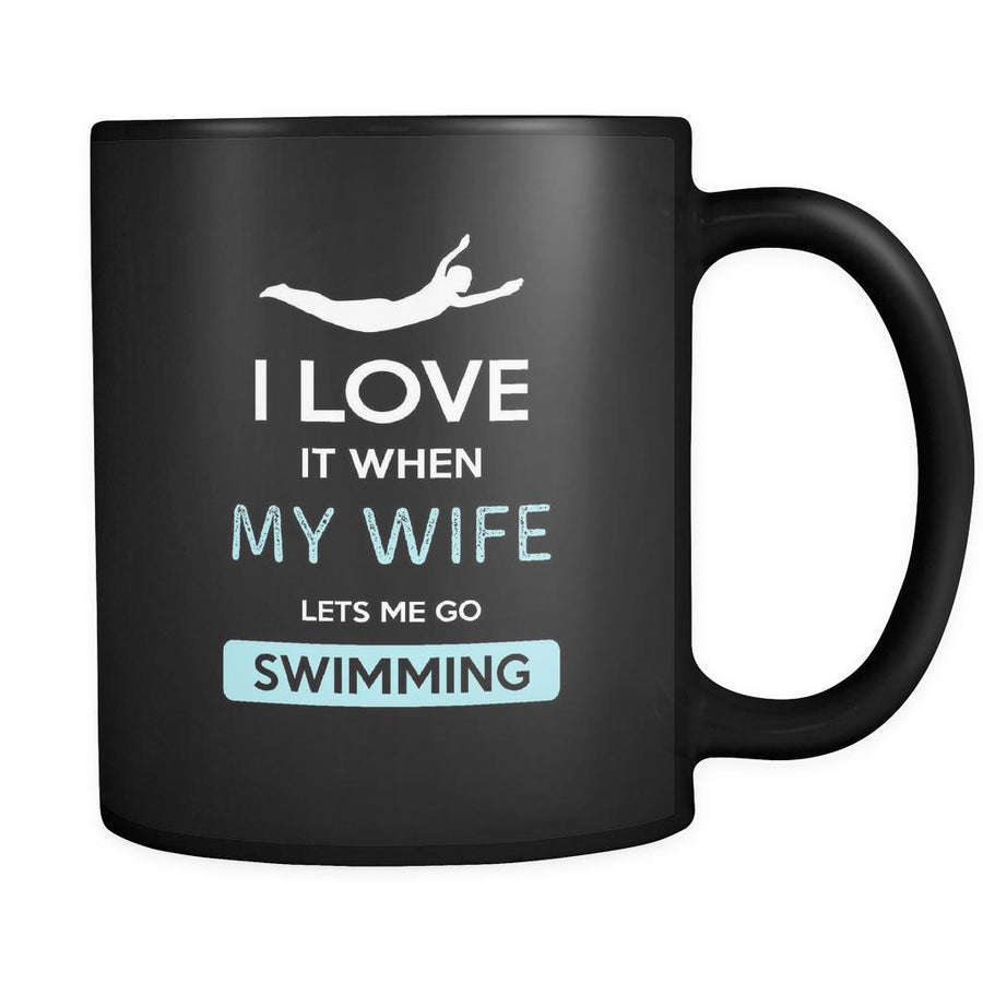 Swimming - I love it when my wife lets me go Swimming - 11oz Black Mug