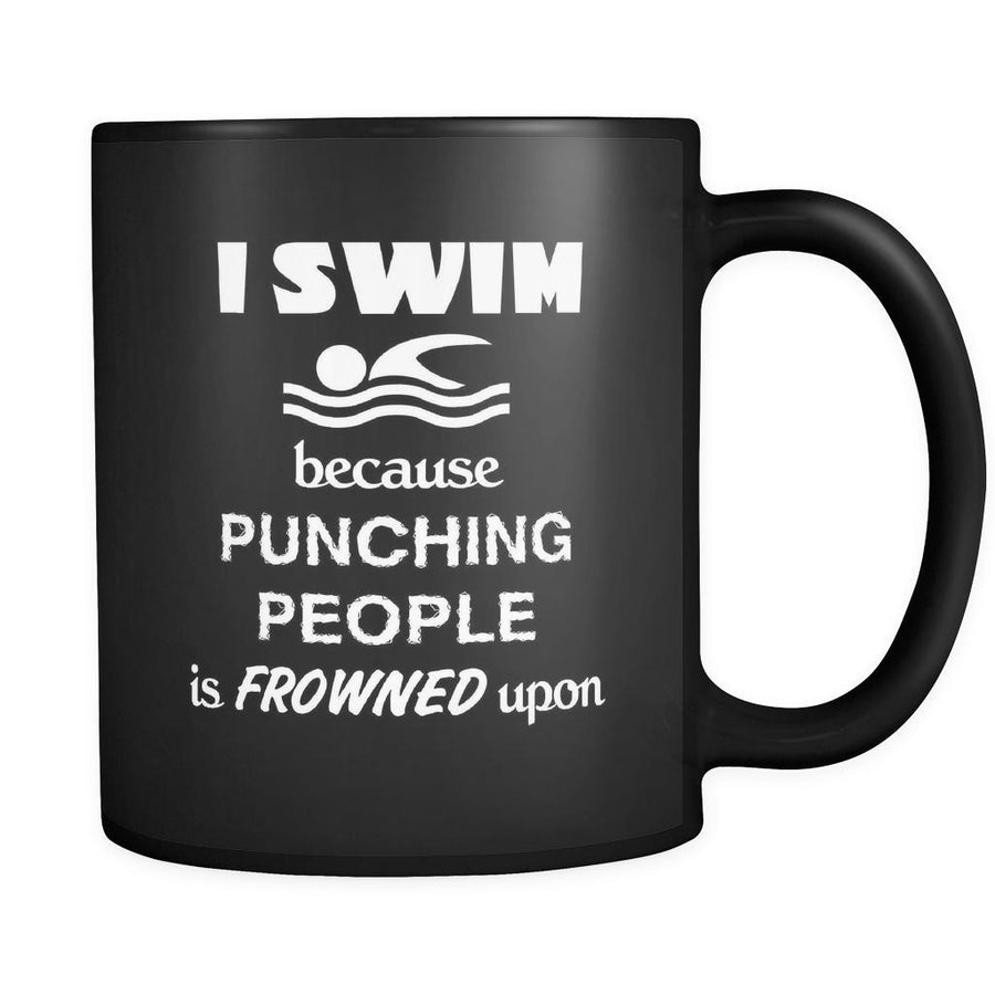 Swimming - I swim because punching people is frowned upon - 11oz Black Mug