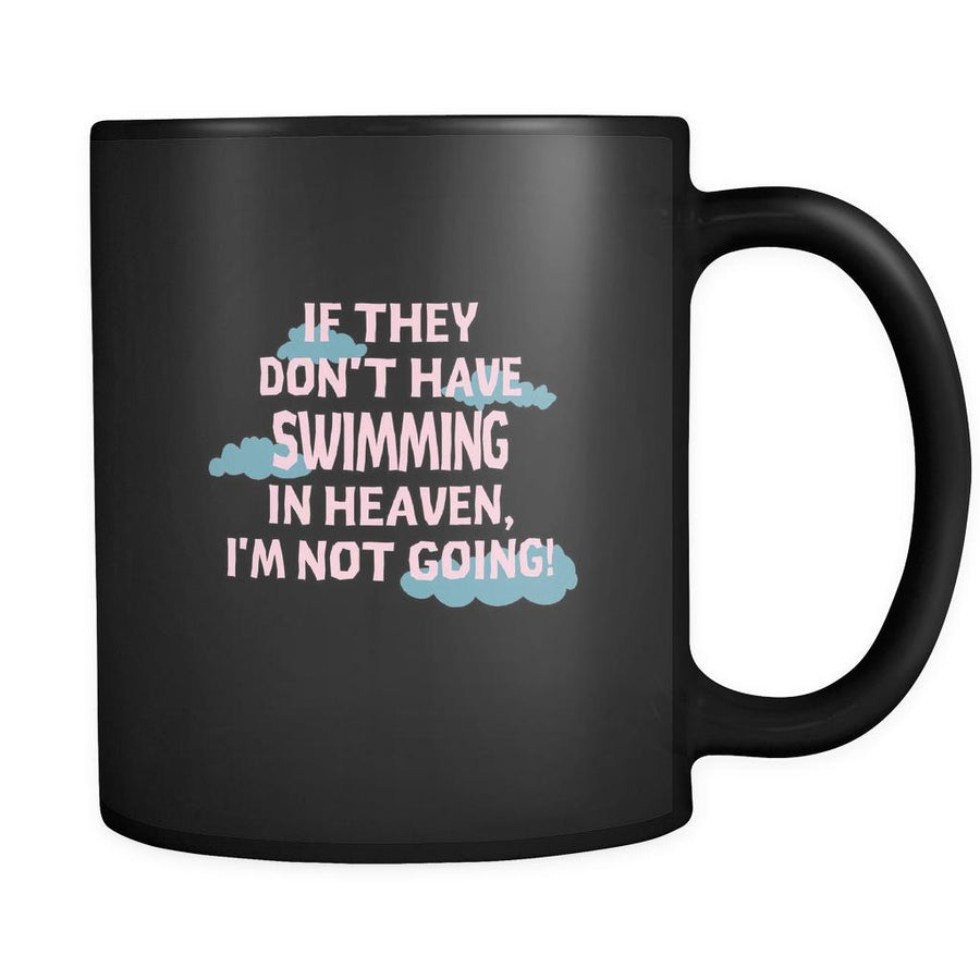 Swimming If they don't have Swimming in heaven I'm not going 11oz Black Mug-Drinkware-Teelime | shirts-hoodies-mugs