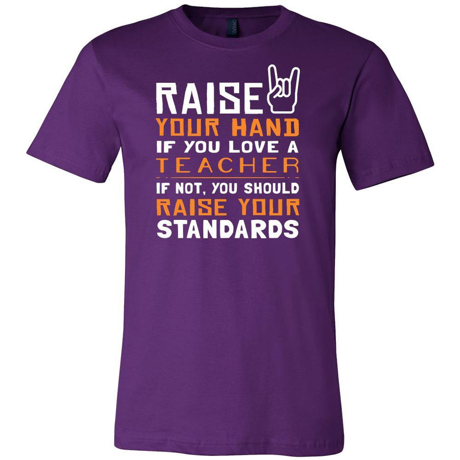 Teacher Shirt - Raise your hand if you love Teacher, if not raise your standards - Profession Gift