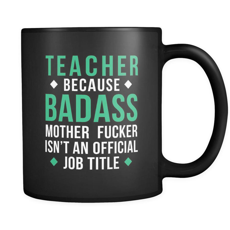 Teacher Teacher because badass mother fucker isn't an official job title 11oz Black Mug