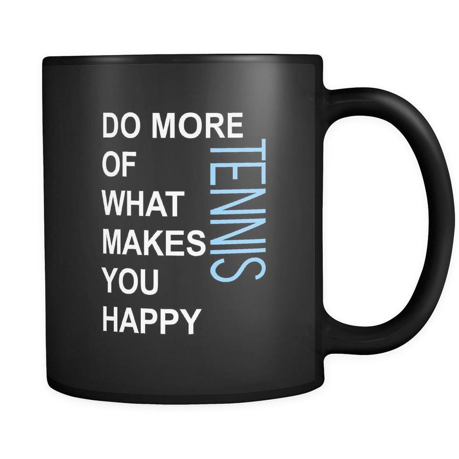 Tennis Cup - Do more of what makes you happy Tennis Hobby Gift, 11 oz Black Mug