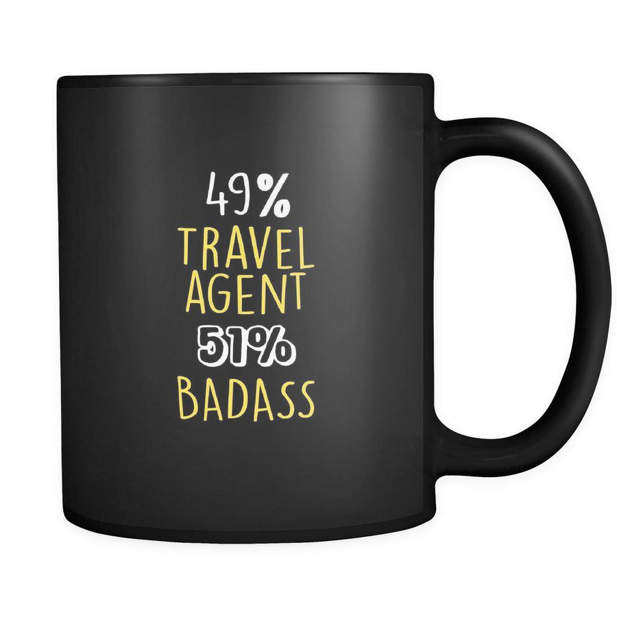 Travel agent  49% Travel agent 51% Badass 11oz Black Mug