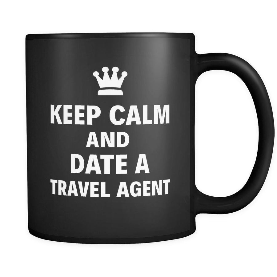 "Travel Agent Keep Calm And Date A ""Travel Agent"" 11oz Black Mug"