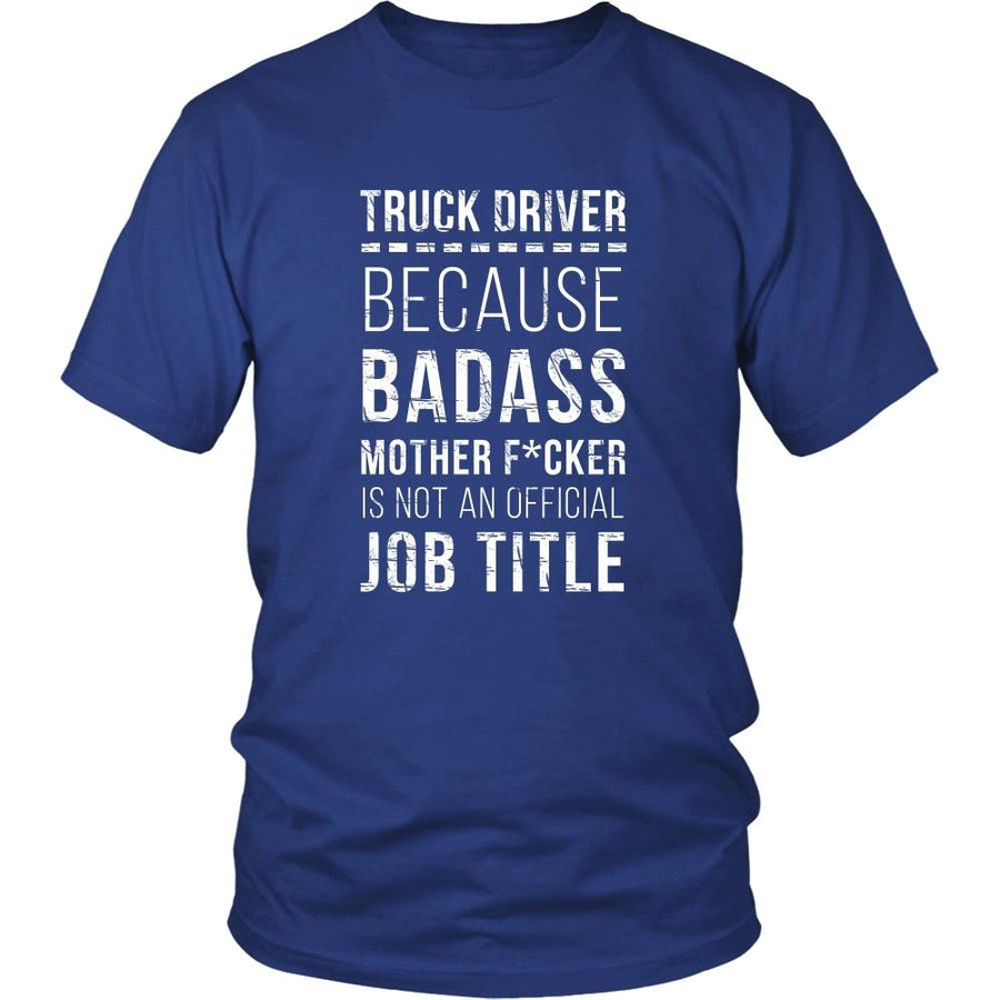 Truck Driver T Shirt - Because Badass Mother F*cker is not an Official Job Title