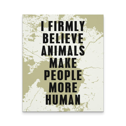 Veterinary Canvas - I Firmly blieve animals make people more human all-Canvas Wall Art-Teelime | shirts-hoodies-mugs