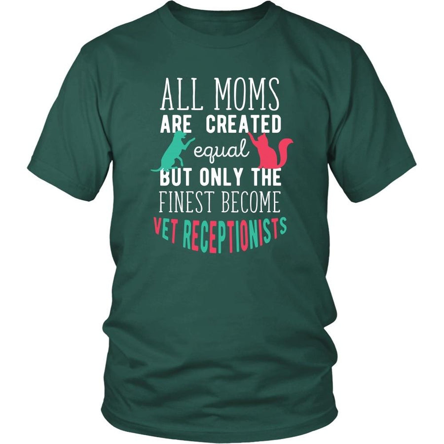 Veterinary T Shirt - All moms are created equal but only the finest become Vet Receptionists