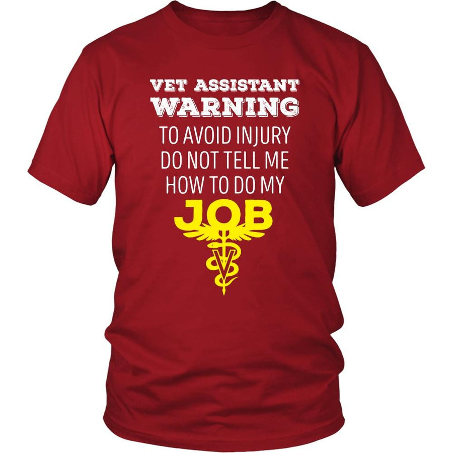 Veterinary T Shirt - Vet Assistant Warning To avoid injury do not tell me how to do my job-T-shirt-Teelime | shirts-hoodies-mugs
