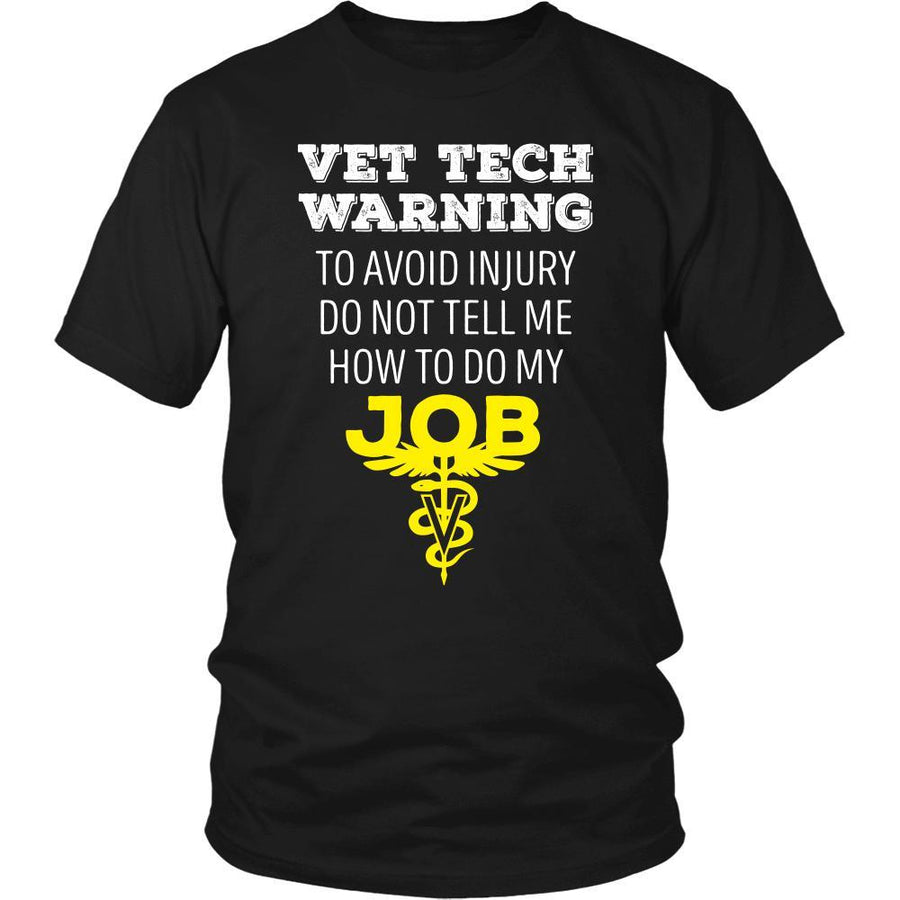 Veterinary T Shirt - Vet Tech Warning To avoid injury do not tell me how to do my job-T-shirt-Teelime | shirts-hoodies-mugs