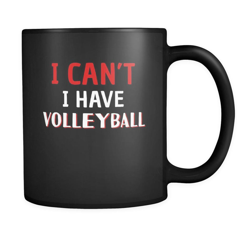 Volleyball I Can't I Have Volleyball 11oz Black Mug